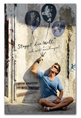 Stoppt die Welt, ich will aussteigen! Kuriose Abenteuer einer Weltreise. (Arschtritt inklusive)