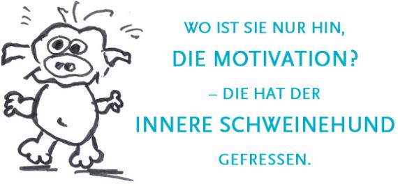 Keine Motivation? Der innere Schweinehund hat keine Lust, keine Energie, keine Zeit keinen Mut